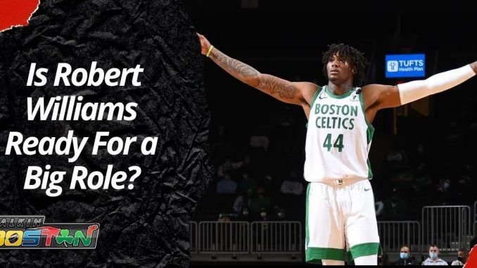 _Is Robert Williams Ready For a Big Role